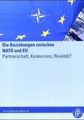 Die Beziehungen zwischen NATO und EU: Partnerschaft, Konkurrenz, Rivalität?