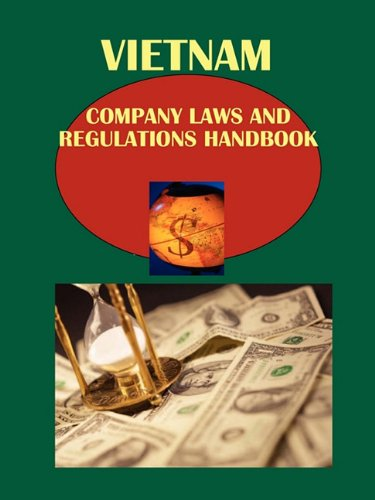 Vietnam Company Laws and Regulations Handbook by Ibp Usa