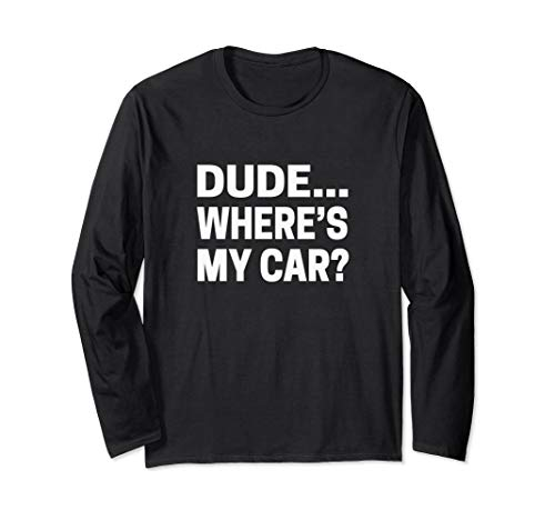 Dude... Where's My Car T-shirt Funny Car Guy Pop Culture Tee