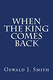 When the King Comes Back by Oswald J. Smith…