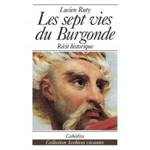 Les sept vies du Burgonde : [récit historique], Ruty, Lucien