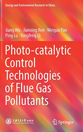 Photo-catalytic Control Technologies of Flue Gas Pollutants (Energy and Environment Research in China) ()
