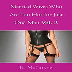 Married Wives Who Are Too Hot for Just One Man, Vol. 2