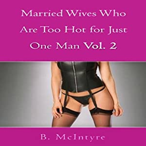 Married Wives Who Are Too Hot for Just One Man, Vol. 2 Audiobook