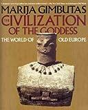 The Civilization of the Goddess by Marija Gimbutas (1992-01-31)