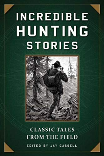 Hunting Magazine - Incredible Hunting Stories: Classic Tales from the Field