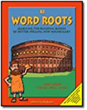 Word Roots: Learning the Building Blocks of Better Spelling & Vocabulary, Book B2, Grades 7-12+
