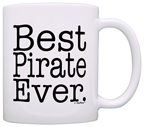 Pirate Gifts Best Pirate Ever Gag Gifts Funny Birthday Gift Coffee Mug Tea Cup White -