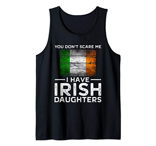(You Dont Scare Me I Have Irish Daughters Tank)