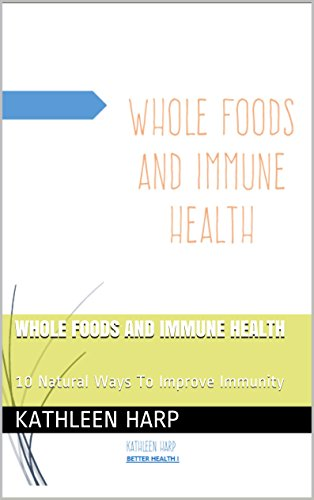 Whole Foods and Immune Health: 10 Natural Ways To Improve Immunity (Best Foods To Strengthen Immune System)