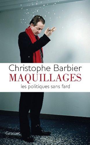 Maquillages: Les politiques sans fard Broché – 22 février 2012 Christophe Barbier Grasset 2246794749 19582012083112246794749