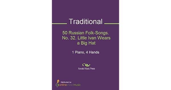 50 Russian Folk-Songs. No. 32. Little Ivan Wears a Big Hat