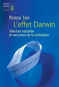 L'effet Darwin : Sélection naturelle et naissance de la civilisation par Patrick Tort