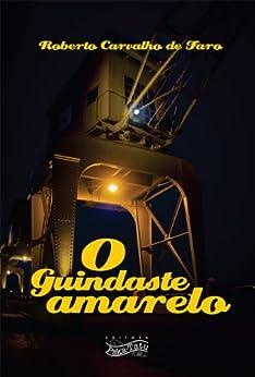 O Guindaste Amarelo por [de Faro, Roberto Carvalho]