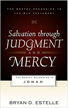 Salvation Through Judgment and Mercy, The Gospel According to Jonah (Gospel According to the Old Testament)