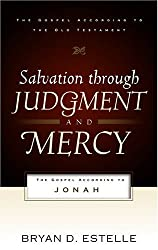 Salvation Through Judgment and Mercy: The Gospel According to Jonah (The Gospel According to the Old Testament)