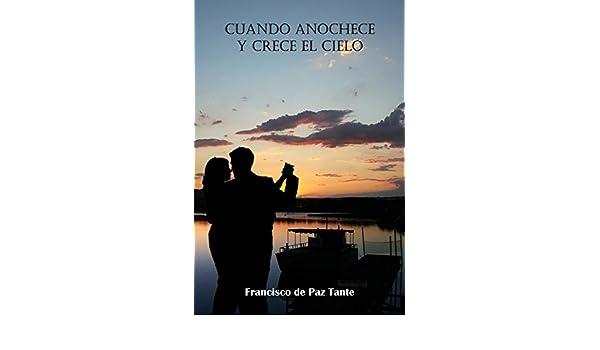 Amazon.com: Cuando anochece y crece el cielo (Spanish Edition) eBook: Francisco de Paz Tante: Kindle Store