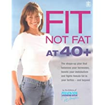 Fit Not Fat at 40 Plus: The Shape-Up Plan That Balances Your Hormones, Boosts Your Metabolism and Fights Female Fat in Your Forties - And Beyond