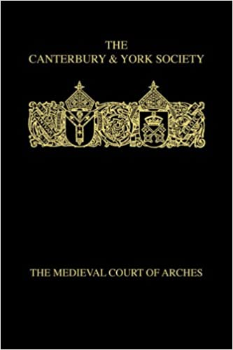 The Medieval Court of Arches (Canterbury & York Society)