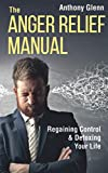 The Anger Relief Manual: Regaining Control and