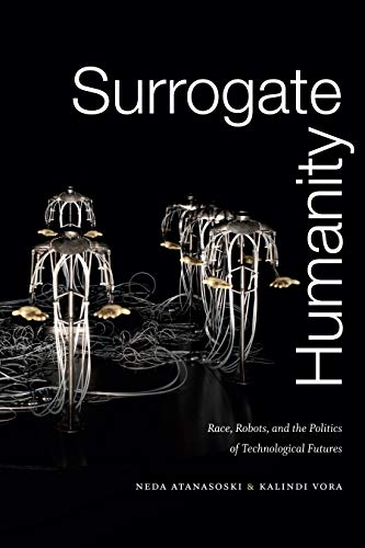 Pdf Social Sciences Surrogate Humanity: Race, Robots, and the Politics of Technological Futures (Perverse Modernities: A Series Edited by Jack Halberstam and Lisa Lowe)