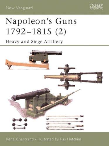 Napoleon's Guns 1792-1815 (2): Heavy and Siege Artillery (New Vanguard) (v. 2)