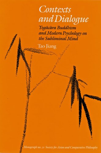 Contexts and Dialogue: Yogacara Buddhism and Modern Psychology on the Subliminal Mind (Monographs of the Society for Asian and Comparative Philosophy)