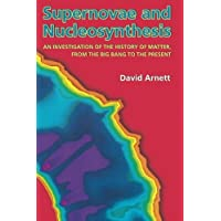 Supernovae and Nucleosynthesis – An Investigation of the History of Matter, from the Big Bang to the Present (Princeton Series in Astrophysics)