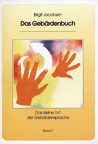 Das Gebärdenbuch 1. Das kleine 1x1 der Gebärdensprache