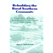 Rebuilding Rural Southern Community: Reformers Schools Homes Tennessee 1900-1930