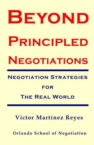 Beyond Principled Negotiations: Negotiation Strategies for the Real World
