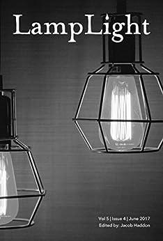 LampLight - Volume 5 Issue 4 by [DeMeester, Kristi, Keene, Brian, Lucia, Kevin, Bisenieks, Hilary B., T., Sandra, Hannum, Terence]
