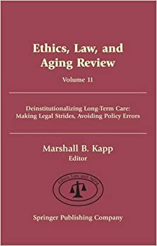Book Ethics, Law, and Aging Review: Deinstitutionalizing Long-Term Care: Making Legal Strides, Avoiding Policy Errors: 11 (Springer Series on Ethics, Law, and Aging)