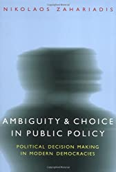 Ambiguity and Choice in Public Policy: Political Decision Making in Modern Democracies (American Government and Public Policy)