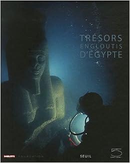 Amazon Fr Tresors Engloutis D Egypte Ancien Prix Editeur