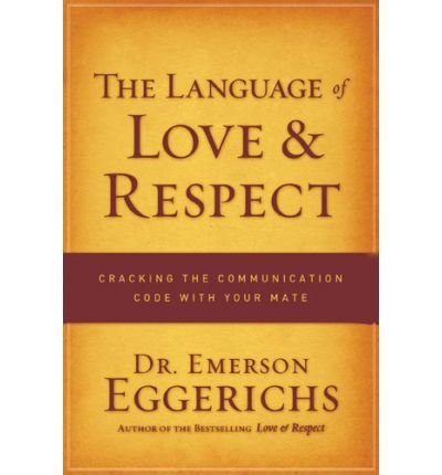 [ The Language of Love & Respect: Cracking the Communication Code with Your Mate[ THE LANGUAGE OF LOVE & RESPECT: CRACKING THE COMMUNICATION CODE WITH YOUR MATE ] By Eggerichs, Emerson ( Author )Oct-01-2009 Paperback