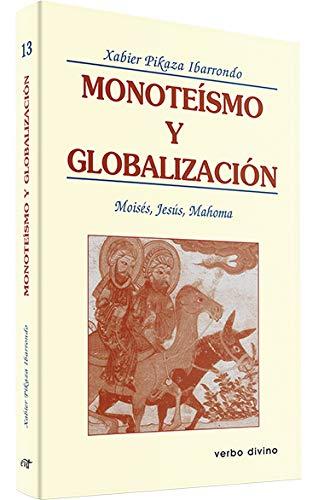 Monoteismo y GLOBALIZACION: Moisés, Jesús, Mahoma (Teología) : Pikaza  Ibarrondo, Xabier: Amazon.es: Libros