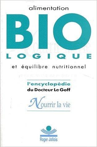 Nourrir la vie : encyclopédie de l'alimentation biologique et de l'équilibre nutritionnel epub pdf