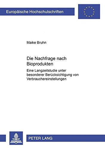 Die Nachfrage nach Bioprodukten: Eine Langzeitstudie unter besonderer Berücksichtigung von Verbrauchereinstellungen (Europäische Hochschulschriften / ... Universitaires Européennes) (German Edition) pdf