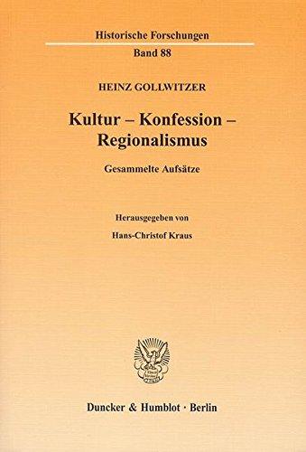 Kultur - Konfession - Regionalismus. Gesammelte Aufsätze Taschenbuch – 24. November 2008 Hans-Christof Kraus Heinz Gollwitzer Duncker & Humblot 342812829X
