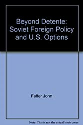 Beyond detente: Soviet foreign policy and U.S. options