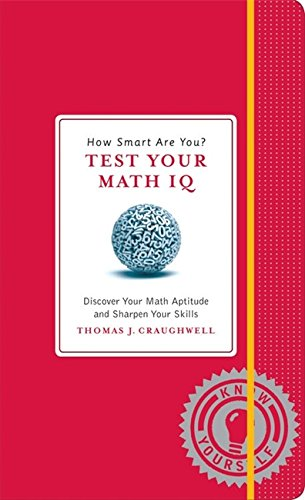 How Smart Are You? Test Your Math IQ: Discover Your Math Aptitude and Sharpen Your Skills (Know Yourself)