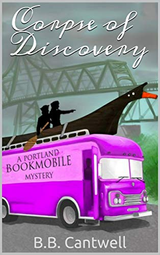 Corpse of Discovery: A Portland Bookmobile Mystery (Portland Bookmobile Mysteries Book 2)