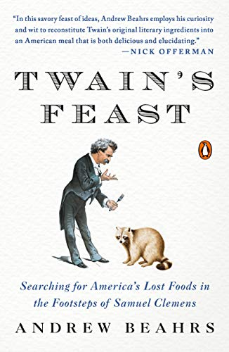 Twain's Feast: Searching for America's Lost Foods in the Footsteps of Samuel Clemens by Andrew Beahrs