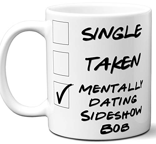 Funny Sideshow Bob Mug. Single, Taken, Mentally Dating Coffee, Tea Cup. Best Gift Idea for The Simpsons TV Series Fan, Lover. Women, Men Boys, Girls. Birthday, Christmas. 11 oz.