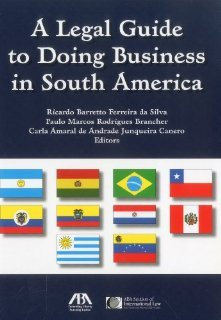 A Legal Guide to Doing Business in South America [Paperback] [2012] Ricardo Barretto Ferreira Da Silva, Paulo Marcos Rodrigues Brancher, Carla Amaral de Andrade Junqueira Canero
