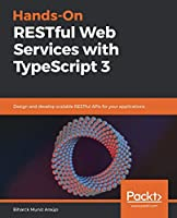 Hands-On RESTful Web Services with TypeScript 3 Front Cover
