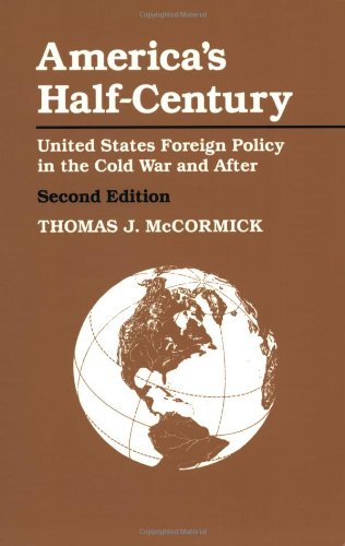 America's Half-Century: United States Foreign Policy in the Cold War and After (The American Moment)