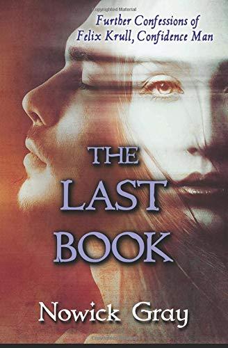 The Last Book: Further Confessions of Felix Krull, Confidence Man pdf epub