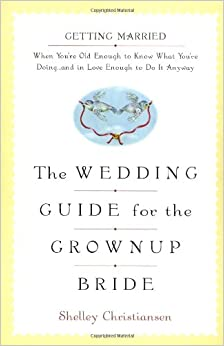 The wedding guide for the grownup bride getting married when you the wedding guide for the grownup bride getting married when youre old enough to know what youre doing junglespirit Image collections